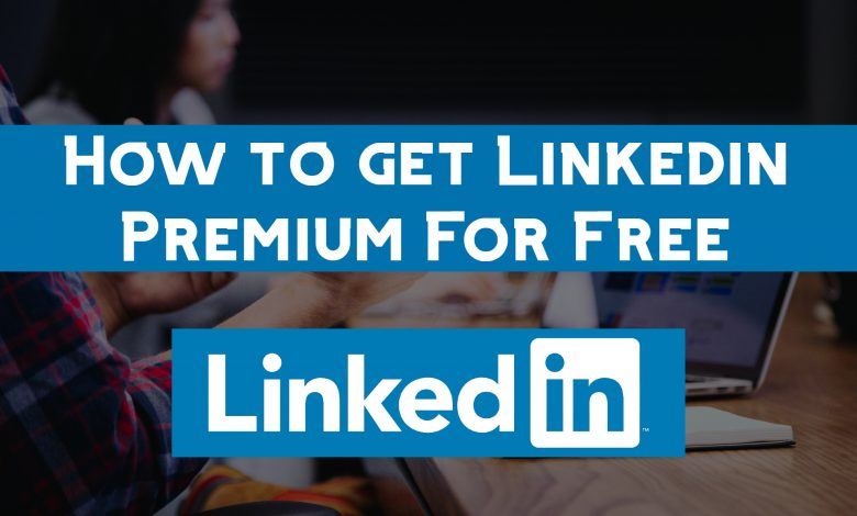 How to get LinkedIn Premium for Free